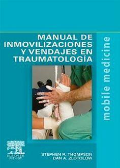Manual de inmovilizaciones y vendajes en traumatología / Stephen R. Thompson, Dan A. Zlotolow ; fotografías de Brian O'Doherty.-- Barcelona : Elsevier, D.L. 2012.