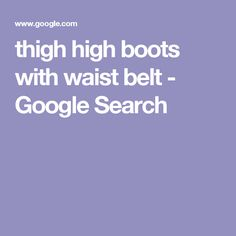 thigh high boots with waist belt - Google Search