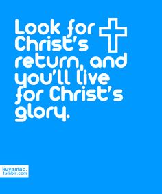 Look for Christ's return & you'll live for Christ's glory! Love The Lord, Hope Love, God Jesus, Jesus Christ, Jesus Is Alive, All Names, Christian Faith, Savior, Bible Verses