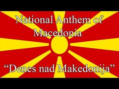 """National Anthem of Macedonia - """"Denes nad Makedonija"""" Macedonia People, Republic Of Macedonia, National Anthem, The Republic, News Songs, Religion, History, Roots, Deep"""