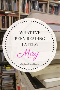 What I've Been Reading Lately: May