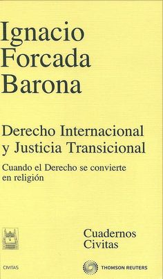 Derecho internacional y justicia transicional : cuando el derecho se convierte en religión / Ignacio Forcada Barona, 2011