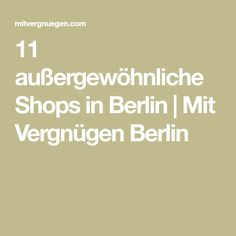11 außergewöhnliche Shops in Berlin   Mit Vergnügen Berlin