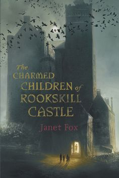 The Charmed Children of Rookskill Castle by Janet Fox -March 15th 2016 by Viking Books For Young Readers