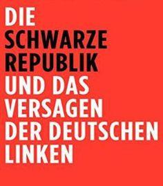 Die Schwarze Republik Und Das Versagen Der Deutschen Linken PDF