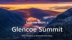 Sunrise from a Glencoe Summit- wild camping on Buachaille Etive Beag - YouTube