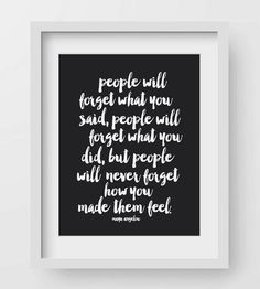 Maya Angelou wisdom :: People Will Forget Art Print by Lettered & Lined