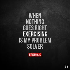 When Nothing Goes Right Exercising is my problem solver. More motivation: https://www.gymaholic.co #fitness #motivation #workout #gymaholic