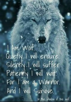 "I AM A WARRIOR """""""""""" AT PEACE WITH MYSELF join my pack an be a warrior with me fight an survive by my side"