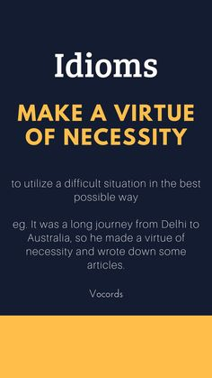"""""""Make a virtue out of necessity"""" = to utilize a difficult situation in the best possible way Interesting English Words, Learn English Words, English Phrases, English Idioms, English Grammar, Daily English Vocabulary, Good Vocabulary, English Writing Skills, English Language Course"""