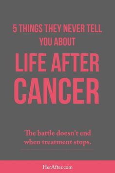 They'll tell you how to cope during treatment, but life after cancer has it's own battles. Because treatment ends, but cancer never truly leaves you…At 17, I fought an advanced fo…