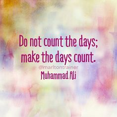 Do not count the days; make the days count. #motivation #quote #inspiration #qotd