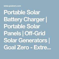 Portable Solar Battery Charger | Portable Solar Panels | Off-Grid Solar Generators | Goal Zero - Extreme Portable Power