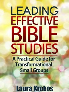 Leading Effective Bible Studies; A Practical Guide for Transformational Small Groups {FREE ebook}