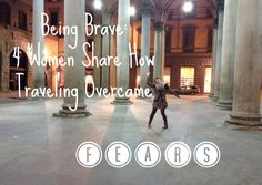 4 women share their fears and how they overcame them while traveling. #travel