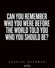 """""""Can you remember who you were before the world told you who you should be?"""" — Charles Bukowski 19 Quotes About How To Deal With Judgmental People That Prove You Should Never Care About What Everyone El 70s Quotes, Self Love Quotes, Poetry Quotes, Great Quotes, Life Quotes, Inspirational Quotes, Quotes Quotes, Success Quotes, Qoutes"""