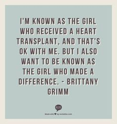 We pulled this quote from Brittany's editorial (http://www.goerie.com/article/20131107/OPINION08/311079988/Guest-Voice-of-Brittany-Grimm%3A-Increase-education-about-organ-transplants) because it resonated so strongly with us! #volunteer