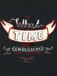 """""""I'm what time and consequence have made me"""" - Identify - The Maine"""