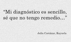 my diagnosis is simple. I know I have no cure // Julio Cortázar