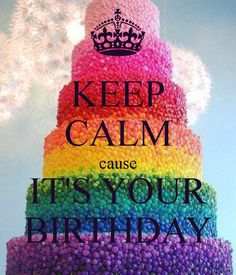 KEEP CALM cause IT'S YOUR BIRTHDAY