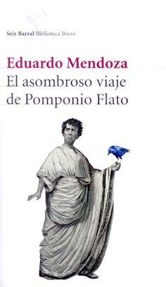 El asombroso viaje de Pomponio Flato. Eduardo Mendoza.  Divertida novela ambientada en el tiempo de la vidas de Jesús  Grupo III