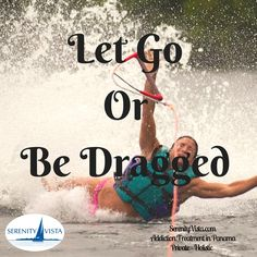 Let Go, and Let God. You may as well!  You can have a fresh and exciting life free from addiction. Holistic - surprisingly affordable -international - 12 Step - fun activities - hard work! Rewards beyond belief. serenityvista.com drug rehab addiction treatment in Panama - Paradise
