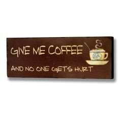 Give Me Coffee...