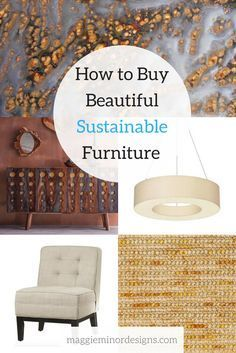 How to Buy Beautiful Sustainable Furniture - res this article that tells you about the emerging world of green ecofriendly furniture and accent pieces for the stylish home decorator.
