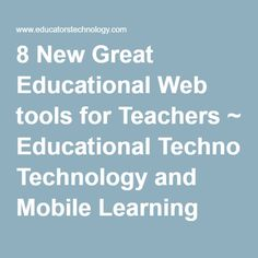 8 New Great Educational Web tools for Teachers ~ Educational Technology and Mobile Learning