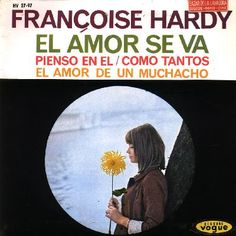 "Francoise Hardy - ""El amor se va"", spanish version of her song ""L´amour s´en va"" Eurovision Song Contest 1963 for Monaco"