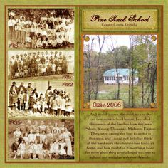 Pine Knob School ~ If you are lucky enough to have generations of class photos from the same school the family attended over the years, scrap them all together into one layout to see the changes. If the school is still standing, add a photo of it from today.