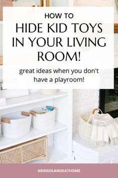 No playroom? No problem! Here are ideas for how to store, organize, and hide kid toys in your living room and other living spaces.