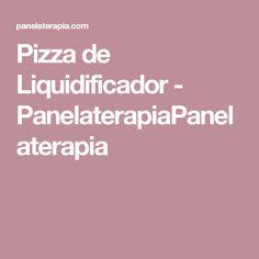 Pizza de Liquidificador - PanelaterapiaPanelaterapia