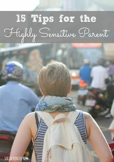 If living with small children often feels overwhelming and overstimulating to you, check out these 15 Tips for the Highly Sensitive Parent -- So excited when I found this, since I am HSP and get overwhelmed a lot with my kiddos