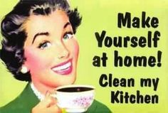 "QUOTE PIC: ""Make Yourself at Home! Clean my Kitchen!""  LOL! Yes please come on by!"