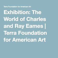 Exhibition: The World of Charles and Ray Eames | Terra Foundation for American Art