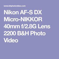 Nikon  AF-S DX Micro-NIKKOR 40mm f/2.8G Lens 2200 B&H Photo Video