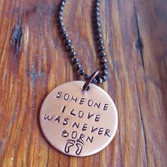 "Miscarriage Necklace, Reads ""Someone I Love Was Never Born"" in Copper"