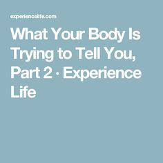What Your Body Is Trying to Tell You, Part 2 · Experience Life
