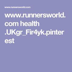www.runnersworld.com health .UKgr_Fir4yk.pinterest