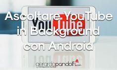 Vi spiegherò un piccolo trucchetto per Ascoltare YouTube in Background con Android senza dover installare altre applicazioni.