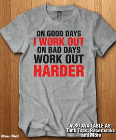 On Good Days I Work Out, on bad days i work out harder workout tanks and shirts. We only us Premium Quality Super Soft Shirts from the likes of