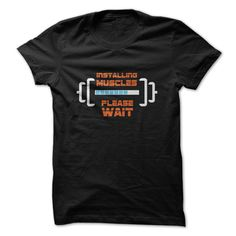 Cool Tshirt (Deal Tshirt 1hour) Installing Muscles Please Wait Great Gift For Any Fitness Fan - Good Shirt design