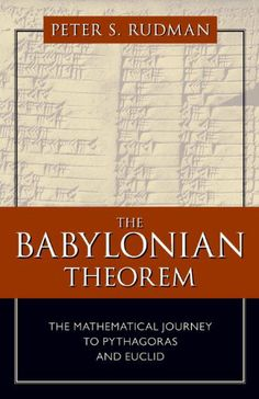 Call Number: 510.935 R834b The Babylonian Theorem: The Mathematical Journey to Pythagoras and Euclid by Peter S. Rudman.