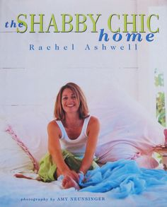Rachel Ashwell...The Shabby Chic Home