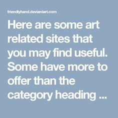 Here are some art related sites that you may find useful. Some have more to offer than the category heading may imply! Feel free to note me if you have any problems with links or if you want me to add new links<br /><br />FIGURE DRAWING RESOURCES (may contain nudes):<br />Figure Drawing sessions: http://www.artmodelbook.com/figure-drawing-directory.htm 900 schools and galleries in the USA and Canada that offer figure drawing sessions you can attend<br />pixelovely…