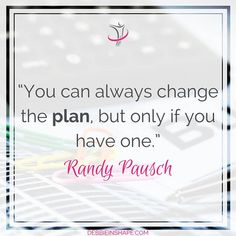 """""""You can always change the plan, but only if you have one."""" - Randy Pausch"""
