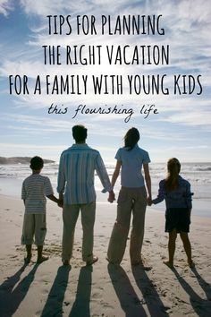Tips For Planning The Right Vacation For A Family With Young Kids #sponsored http://www.thisflourishinglife.com/2013/07/tips-for-planning-the-right-vacation-for-a-family-with-young-kids.html