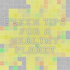 Green Tips for a Healthy Planet