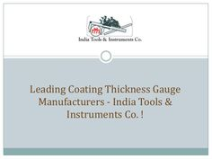 India Tools & Instruments Co. is one of the leading Coating Thickness Gauge Manufacturers (http://www.india-tools.net/coating-thickness-gauge.html). It is designed to determine the thickness of the dry paint coatings and powder coatings of paint.